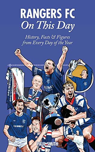 Rangers FC On This Day: History, Facts & Figures from Every Day of the Year (1908051337) by Smith, Paul