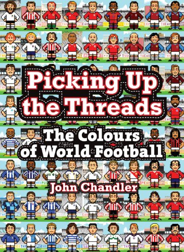 Picking Up the Threads: The Colours of World Football: John Chandler