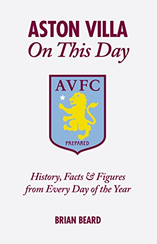 Aston Villa on This Day: History, Facts & Figures from Every Day of the Year: Beard, Brian