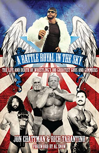 A Battle Royal in the Sky: The Life and Death of Wrestling's 100 Greatest Gods and Gimmicks: ...
