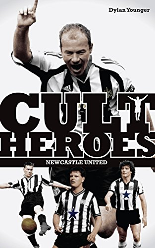 Newcastle United Cult Heroes: The Toon's Greatest Icons: Younger, Dylan