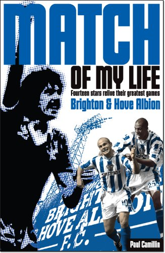 9781908051745: Brighton & Hove Albion Match of My Life: Albion Legends Relive Their Favourite Games