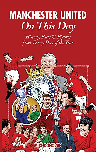 Manchester United On This Day: History, Facts & Figures from Every Day of the Year: Donovan, ...