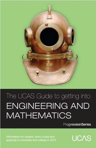 9781908077189: The UCAS Guide to Getting into Engineering and Mathematics: Information on Careers, Entry Routes and Applying to University or College in 2013 (Progression Series)