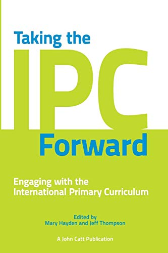 9781908095480: Taking the Ipc Forward: Engaging with the International Primary Curriculum