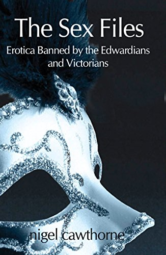 9781908096920: The Sex Files: Erotica Banned by the Edwardians and Victorians