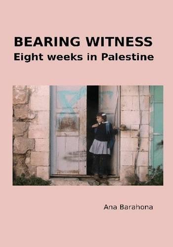 9781908099020: Bearing Witness: Eight Weeks in Palestine