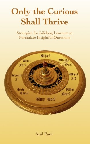 9781908102058: Only the Curious Shall Thrive: Strategies for Lifelong Learners to Formulate Insightful Questions