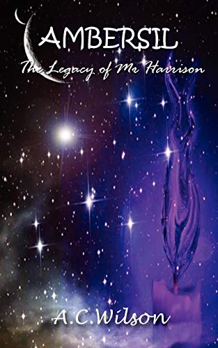 Ambersil - The Legacy of Mr Harrison: A C Wilson