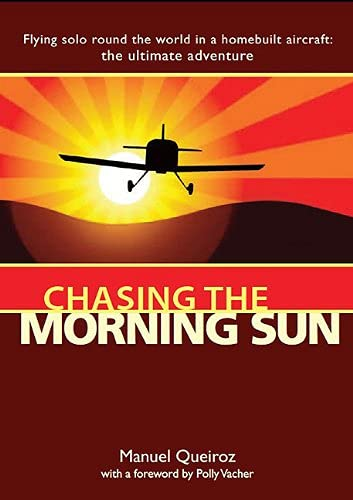 9781908117090: Chasing the Morning Sun: Flying Solo 'Round the World in a Homebuilt Aircraft: The Ultimate Adventure