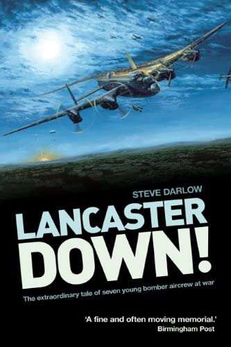Lancaster Down!: The Extraordinary Tale of Seven: Darlow, Steve