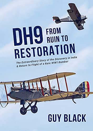 9781908117335: DH9: From Ruin to Restoration: The Extraordinary Story of the Discovery in India and Return to Flight of a Rare WWI Bomber