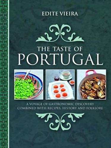 9781908117403: The Taste of Portugal: A Voyage of Gastronomic Discovery Combined with Recipes, History and Folklore