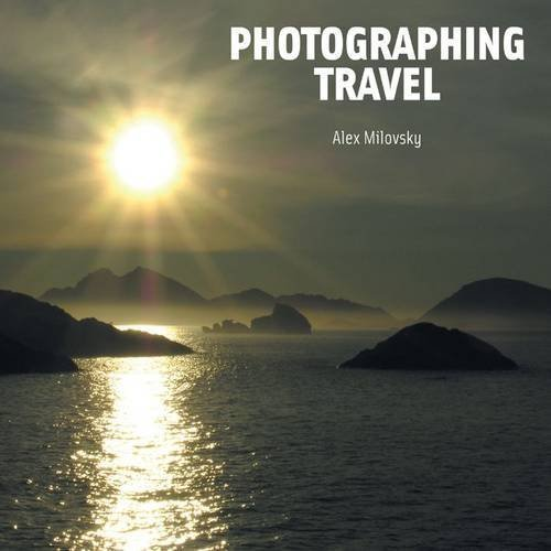 9781908126016: Photographing Travel: The World through a Photographer's Eyes