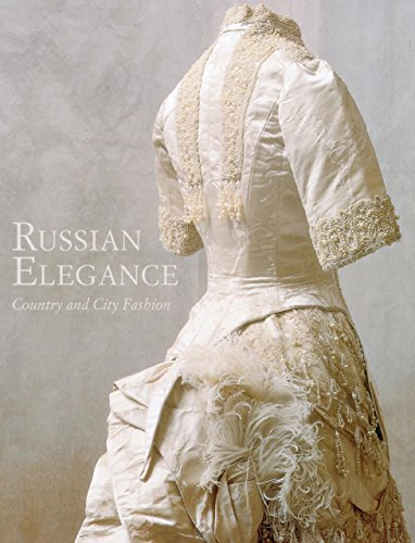 9781908126078: Russian Elegance: Country & City Fashion from the 15th to the Early 20th Century
