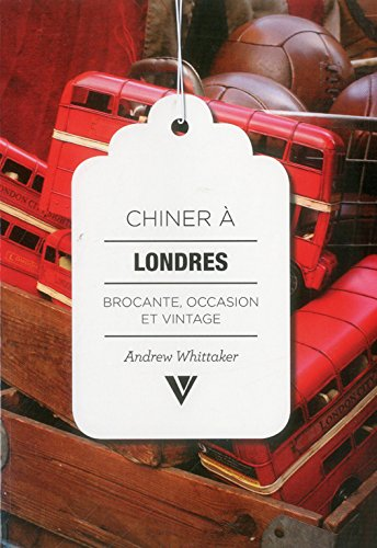 9781908126146: Chiner À Londres Secondhand London FRENCH: Brocante, Occasion et Vintage (French Edition)