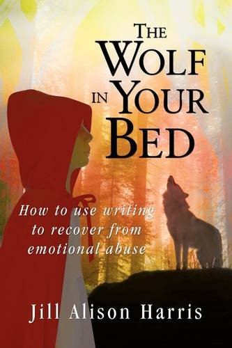 9781908128188: The Wolf in Your Bed: How to use writing to recover from emotional abuse