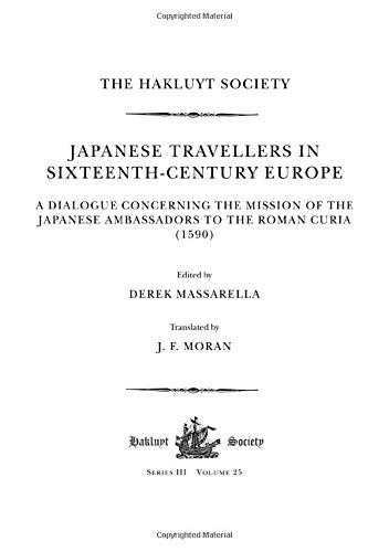 9781908145031: Japanese Travellers in Sixteenth-century Europe: a Dialogue Concerning the Mission of the Japanese Ambassadors to the Roman Curia (1590) (Hakluyt Society Third Series)