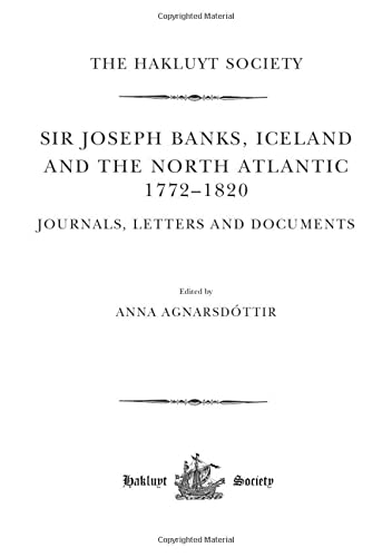 9781908145147: Joseph Banks, Iceland and the North Atlantic 1772-1820 / Journals, Letters and Documents (Hakluyt Society, Third Series)