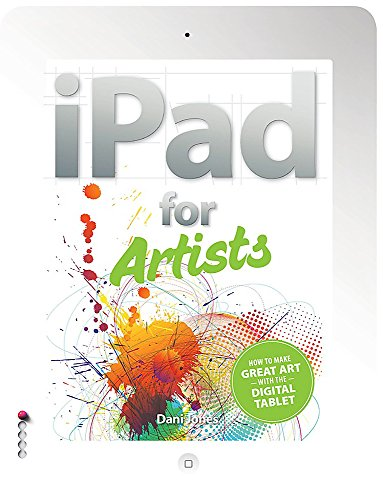 9781908150936: The iPad for Artists: How to Make Great Art with the Digital Tablet