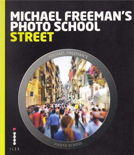 9781908150981: Michael Freeman's Photo School: Street Photography