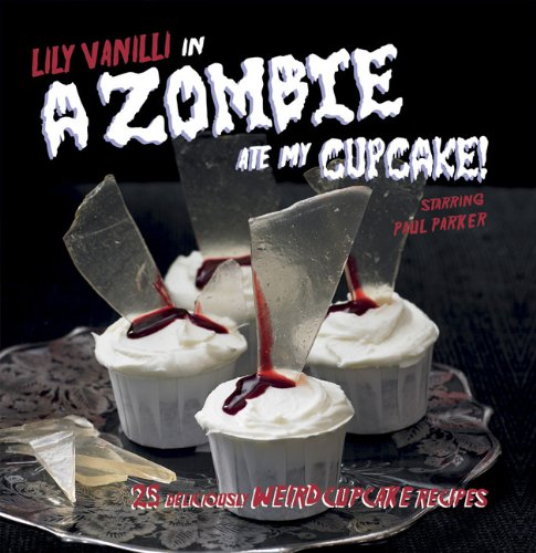 9781908170095: Zombie Ate My Cupcake!: 25 Deliciously Weird Cupcake Recipes