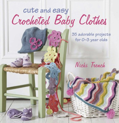 9781908170293: Cute and Easy Crocheted Baby Clothes: 35 Adorable Projects for 0-3 Year-Olds