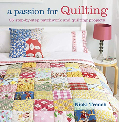 9781908170316: A Passion for Quilting: 35 step-by-step patchwork and quilting projects to stitch
