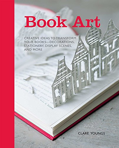 9781908170927: Book Art: Creative Ideas to Transform Your Books, Decorations, Stationary, Display Scenes and More