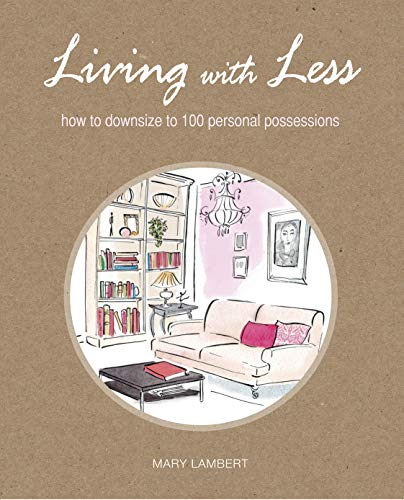 Living With Less: How to Downsize to 100 Personal Possessions: Mary Lambert
