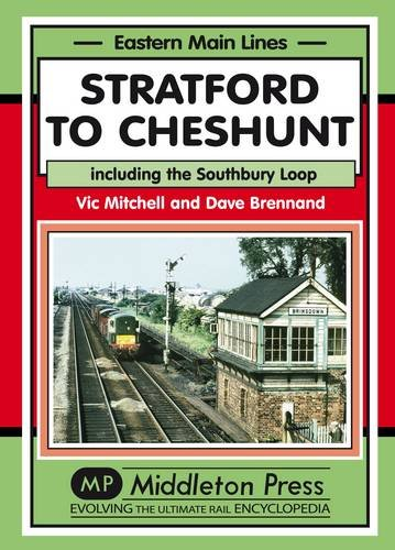 Stratford to Cheshunt: Including the Southbury Loop (Eastern Main Lines): Mitchell, Vic, Brennand, ...