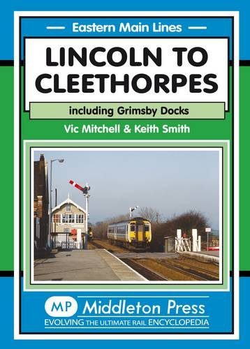Lincoln to Cleethorpes: Including Grimsby Docks (Eastern Main Lines): Mitchell, Vic, Smith, Keith
