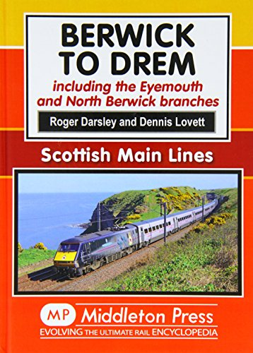 Berwick to Drem: The East Coast Main Line Including Eyemouth and North Berwick Branches (Scottish ...