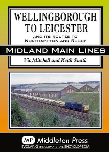 Wellingborough to Leicester: And its Routes to Northampton and Rugby (Midland Mainline): Mitchell, ...