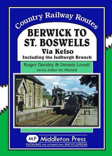Berwick to St. Boswells: Via Kelso Including the Jedburgh Branch (Country Railway Routes): Darsley,...