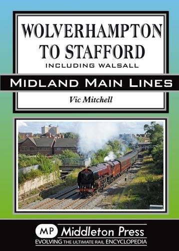 9781908174796: Wolverhampton to Stafford: Including Walsall (Midland Main Lines)