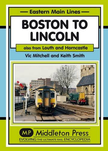 Boston to Lincoln: Also from Louth and Horncastle (Eastern Main Lines): Mitchell, Vic