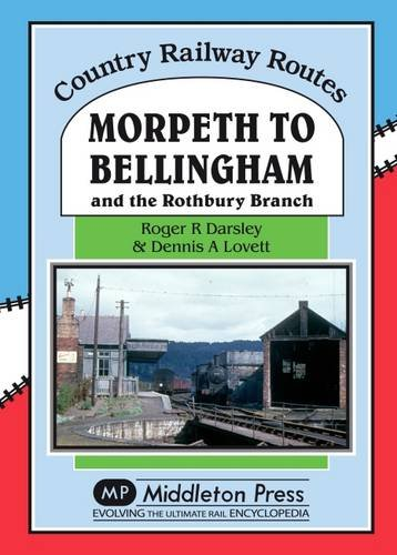 Morpeth to Bellingham: And the Rothbury Branch (Country Railway Routes): Darsley, Roger