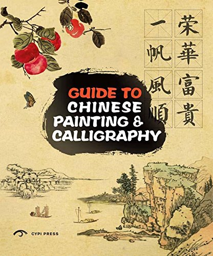 Guide to Chinese Painting & Calligraphy Traditional Techniques: Roaring Lion Media Co