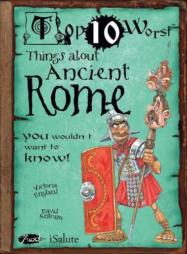 9781908177261: Top Ten Worst Things about Ancient Rome (Top 10 Worst)