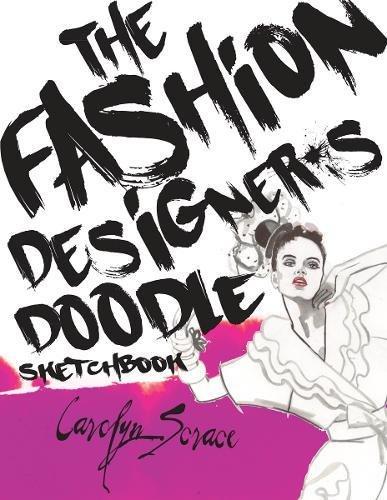 The Fashion Designer's Doodle Sketchbook: Scrace, Carolyn