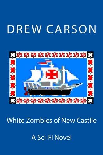 White Zombies of New Castile A Sci-Fi Novel: Drew Carson