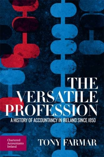 The Versatile Profession: A History of Accountancy in Ireland Since 1850: Farmar, Tony