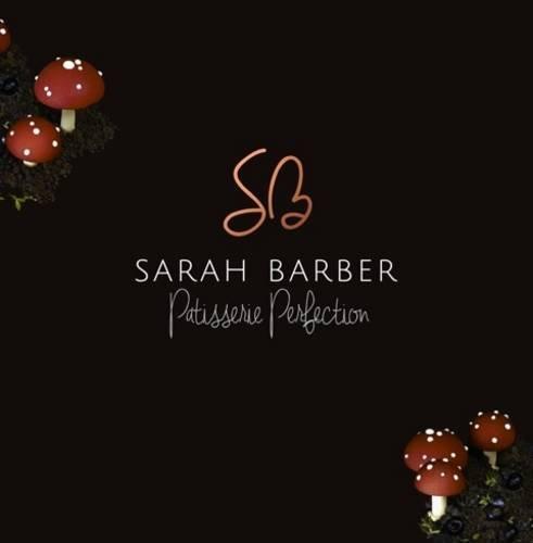 Sarah Barber Patisserie Perfection: Barber, Sarah