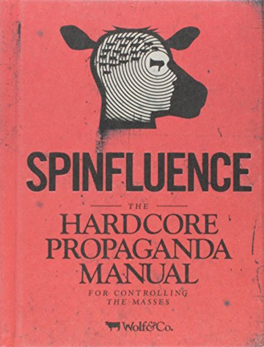 9781908211118: Spinfluence: The Hardcore Propaganda Manual for Controlling the Masses
