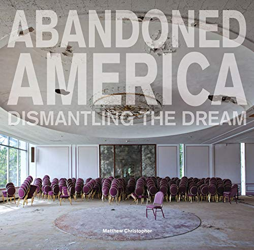 9781908211422: Abandoned America: Dismantling the Dream (Carpet Bombing Culture)