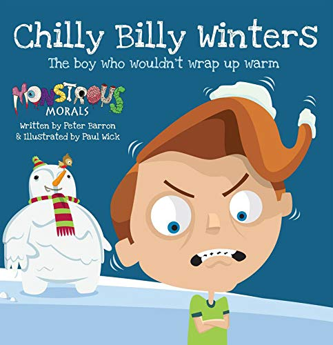 Chilly Billy Winters: The Boy Who Wouldn't Wrap Up Warm (Monstrous Morals): Peter Barron