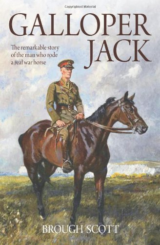 Galloper Jack: The Remarkable Story of the Man Who Rode a Real War Horse: Scott, Brough