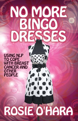 No More Bingo Dresses: Using NLP To Cope With Breast Cancer And Other People (SCARCE FIRST EDITIO...