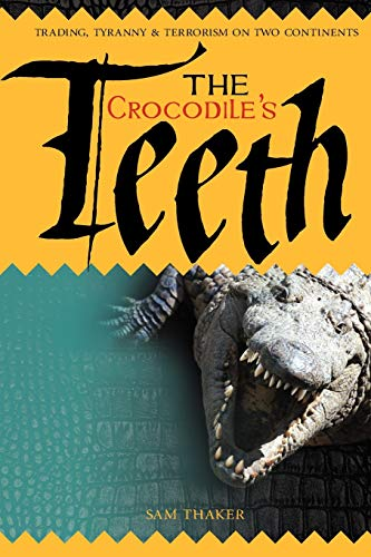 The Crocodile's Teeth: Trading,Tyranny & Terrorism on Two Continents: Mr Sam Thaker